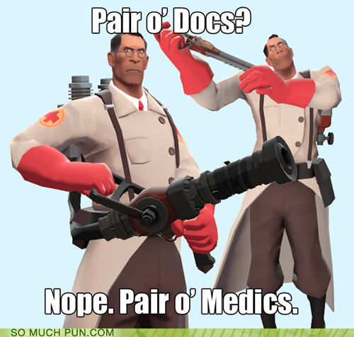 class,docs,doctors,double meaning,homophones,literalism,medics,pair,paradox,slang,Team Fortress 2