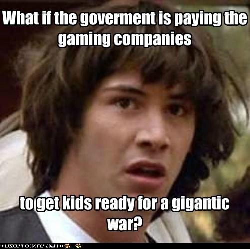companies conspiracy games government keanu Memes video games war - 5482096640