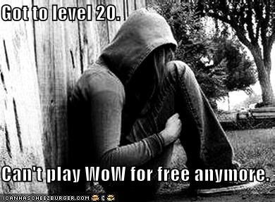 Got to level 20. Can't play WoW for free anymore.