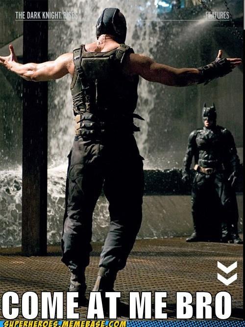 bane,batman,come at me bro,dark knight,Super-Lols