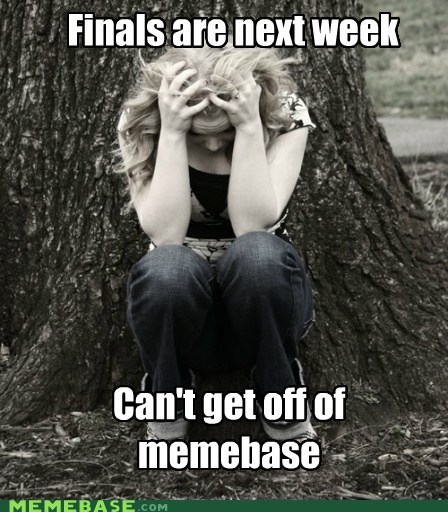 finals,First World Problems,memebase,meta,webbersites
