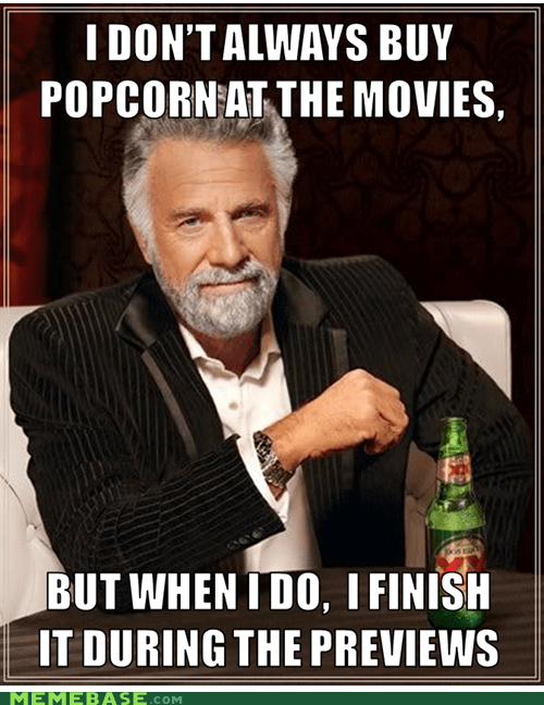delicious,movies,Popcorn,previews,snack,the most interesting man in the world