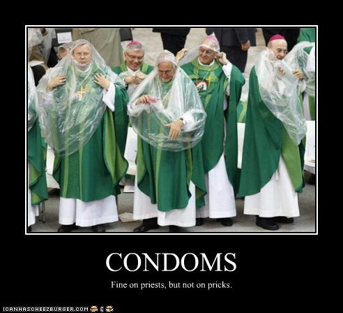 CONDOMS Fine on priests, but not on pricks.