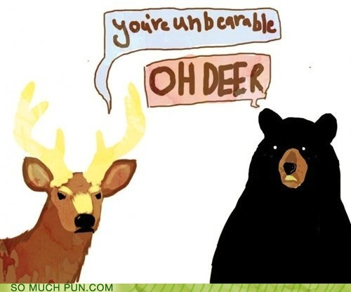 bear,dear,deer,Hall of Fame,homophone,homophones,insult,insults,literalism,nested,oh dear,reaction,unbearable