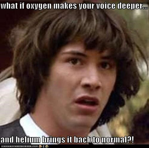 air,conspiracy keanu,helium,oxygen,squeak,voices