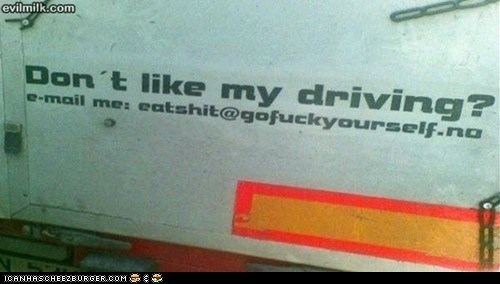 Don't like my driving?