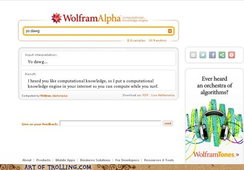 computational knowledge,i heard you like,wolfram alpha,yo dawg