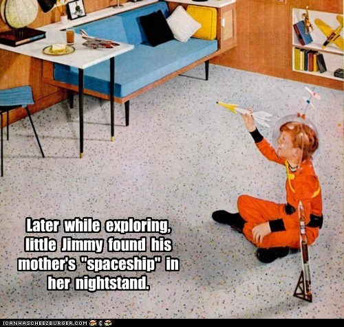"Later while exploring, little Jimmy found his mother's ""spaceship"" in her nightstand."