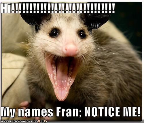 Hi!!!!!!!!!!!!!!!!!!!!!!!!!!!!! My names Fran