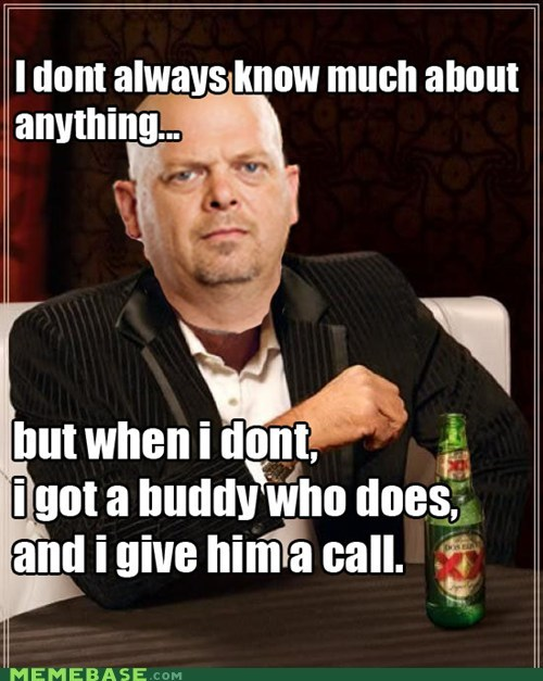 buddy nothing pawn stars television the most interesting man in the world what - 5492420864