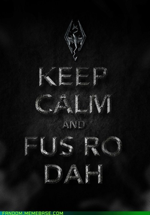 fus ro dah,It Came From the Interwebz,keep calm,Skyrim,video games