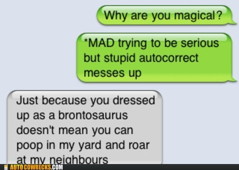 auto correct,brontosaurus,dinosaur,drunk,last night,mad,magical,poop