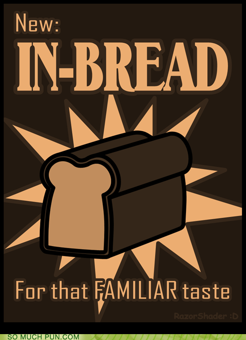 bread,breakfast,familiar,Hall of Fame,homophone,homophones,in,inbred,lolwut,taste
