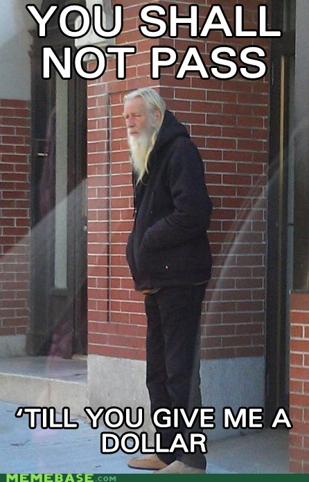 bum,dollar,gandalf,Lord of the Rings,Memes,panhandler