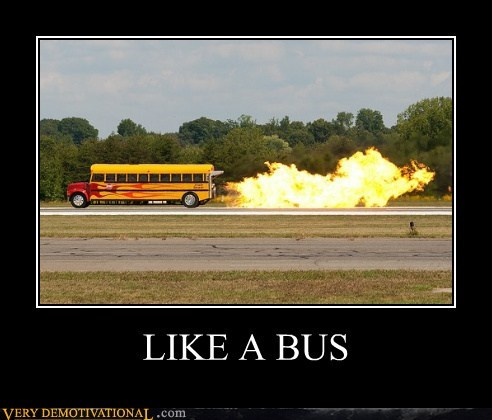 bus,fire,Like a Boss,Pure Awesome