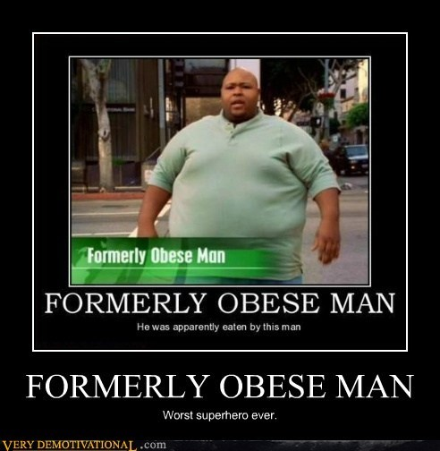 bad idea,eww,formerly obese man,hilarious,superhero