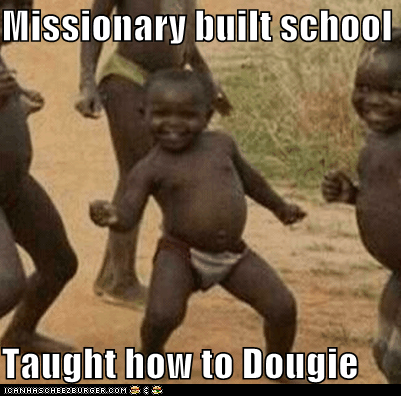 Missionary built school Taught how to Dougie