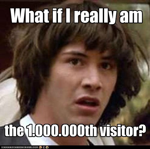 What if I really am the 1.000.000th visitor?