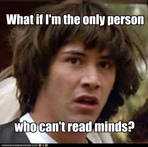 What if I'm the only person who can't read minds?