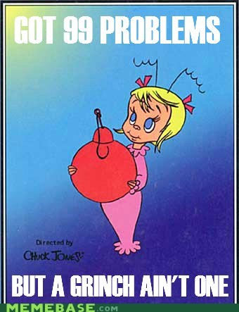 99 problems christmas cindy-lu who dr seuss grinch Memes - 5496518400