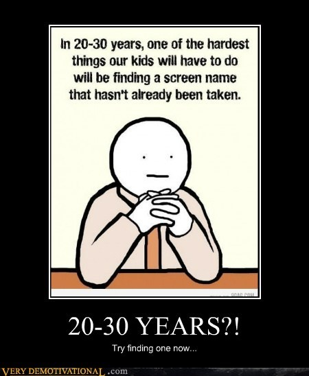 20-30 YEARS?! Try finding one now...