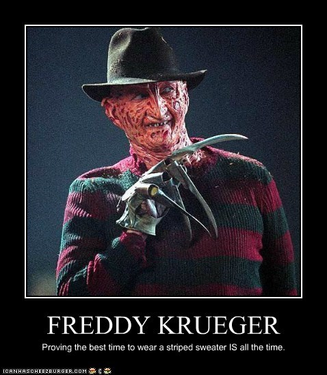 FREDDY KRUEGER Proving the best time to wear a striped sweater IS all the time.