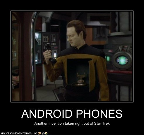 ANDROID PHONES Another invention taken right out of Star Trek