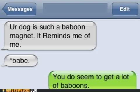 auto correct,babe,babe magnet,baboon,chick magnet