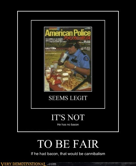 bacon cannibals cops hilarious to be fair - 5500847360