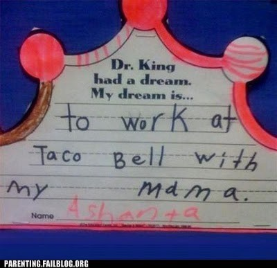dream,fast food,I have a dream,martin luther king jr,MLK Jr,Parenting Fail,taco bell,work