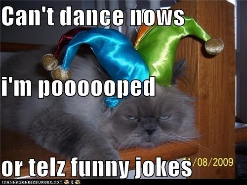 Funny Can T Dance Meme : Can t dance nows i m poooooped or telz funny jokes i can has
