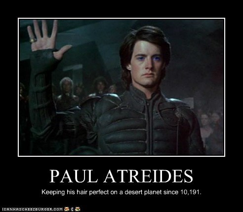 PAUL ATREIDES Keeping his hair perfect on a desert planet since 10,191.