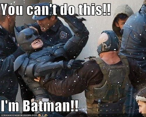 You can't do this!! I'm Batman!!