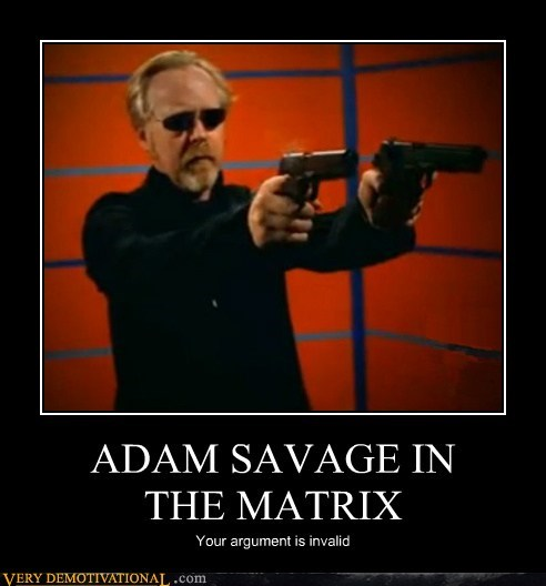 adam savage argument invalid hilarious mythbusters