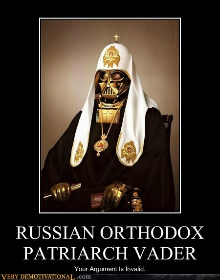 RUSSIAN ORTHODOX PATRIARCH VADER Your Argument Is Invalid.