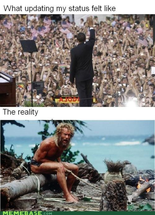 castaway,crowds,expectations,facebook,How People View Me,obama,reality,status,wilson