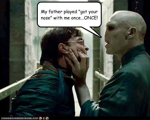 got your nose,harry,Harry Potter,he who must not be named,nose,once,voldemort