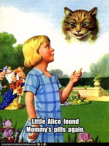 Little Alice found Mommy's pills again.