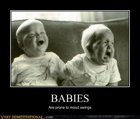 BABIES Are prone to mood swings