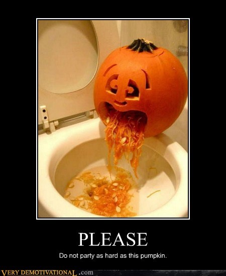 PLEASE Do not party as hard as this pumpkin.