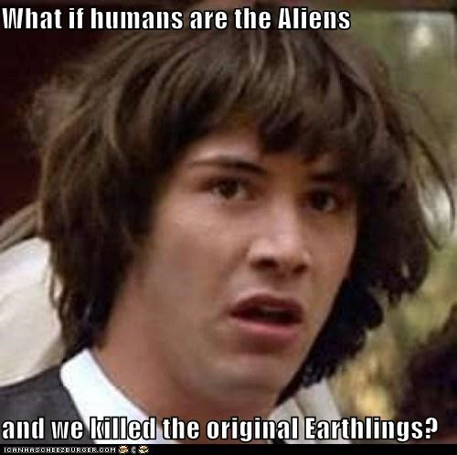 Aliens conspiracy keanu dinosaurs earthlings oh no space - 5505447424