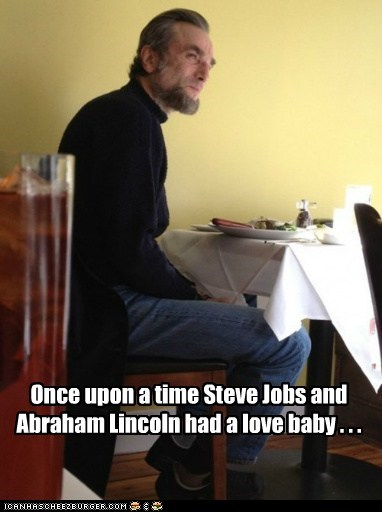 Once upon a time Steve Jobs and Abraham Lincoln had a love baby . . .
