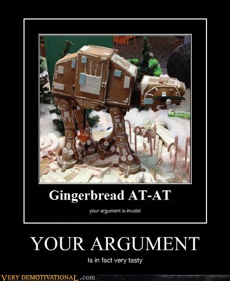 argument,at at,gingerbread,hilarious,invalid,tasty