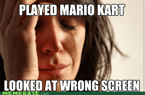 First World Problems Mario Kart screen trashies video games wrong