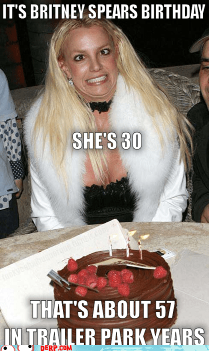 best of week birthday britney spears derp trailer park years - 5508924928