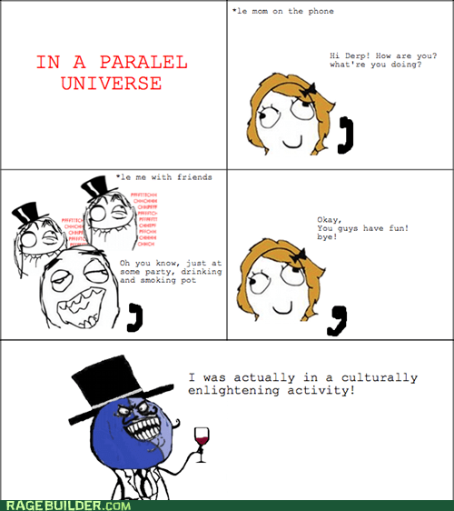 i lied,parallel universe,partying,Rage Comics