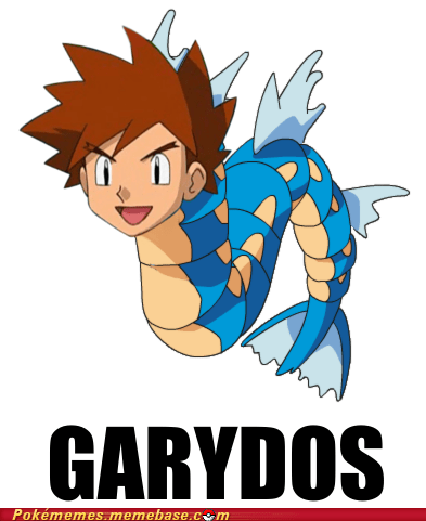 gary gyarados mother f-ing gary oak Pokémans that part of the internet - 5509237248