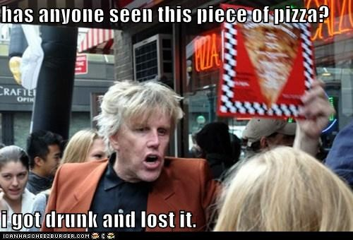 drunk,gary busey,i-cant-find-my-pizza,lost pizza,pizza,roflrazzi
