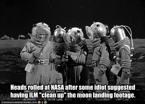 """Heads rolled at NASA after some idiot suggested having ILM """"clean up"""" the moon landing footage."""