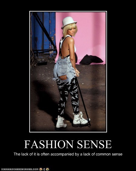 FASHION SENSE The lack of it is often accompanied by a lack of common sense